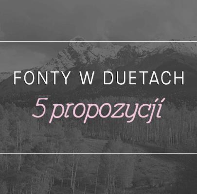 fonty w duetach #2 – 5 propozycji
