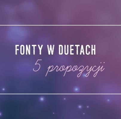 fonty w duetach – 5 propozycji